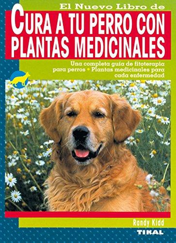 Cura A Tu Perro Con Plantas Medicinales por Randy Kidd