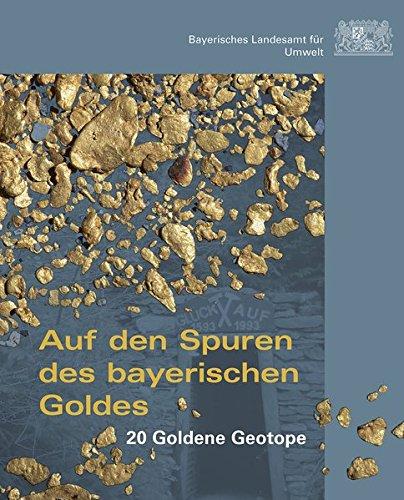 Auf den Spuren des bayerischen Goldes: 20 Goldende Geotope
