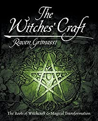 The Witches' Craft: The Roots of Witchcraft and Magical Transformation