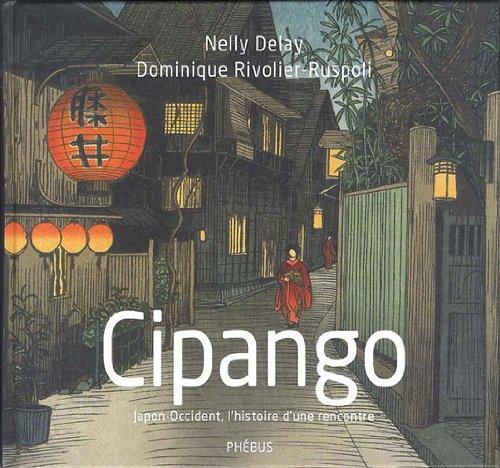 Cipango : Japon-Occident, l'histoire d'une rencontre par Nelly Delay