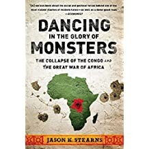 Dancing in the Glory of Monsters: The Collapse of the Congo and the Great War of Africa (English Edition)