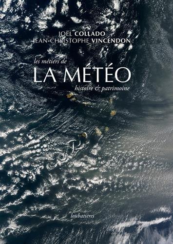 Les métireLa météo: Histoire et patrimoine par Jean-Christophe Vincendon, Joël Collado