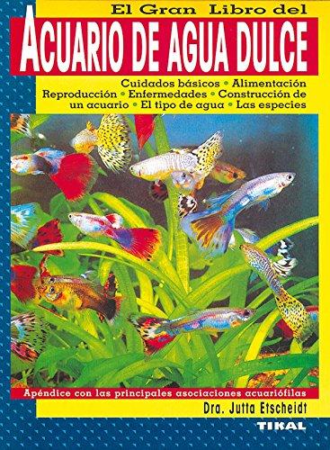 El gran libro del acuario de agua dulce por Jutta Etscheidt