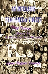 The Untenable Fragrance of Violets, A Trilogy, The Sequel,  A Walk In The Woods (An Untenable Fragrance of Violets, A Trilogy Book 4) (English Edition)