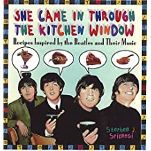 """She Came in Through the Kitchen Window: Recipes Inspired by the """"Beatles"""" and Their Music by Stephen J. Spignesi (1-Mar-2001) Hardcover"""