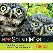Birds: Spellbinding Tales of Flight, Feather, and Song... (NPR Sound Treks)