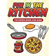 Fun in the Kitchen Coloring Book: Coloring Books for Kids