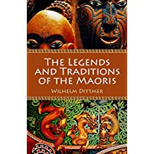 The Legends and Traditions of the Maoris (Illustrated) (Myths and Legends of the Ancient World Book 7) (English Edition)