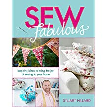 Sew Fabulous: Inspiring Ideas to Bring the Joy of Sewing to Your Home