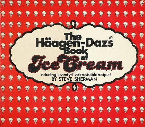 The Haagen Dazs Book of Ice Cream