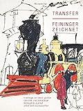 Transfer: Feininger zeichnet. Hommage an einen großen Künstler und Weltbürger. Homage to a great artist and cosmopolitan
