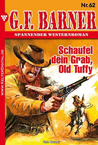 G.F. Barner 62 - Western: Schaufel dein Grab, old Tuffy