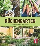 Küchengarten: Anbau, Ernte, Rezepte