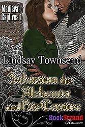 Sebastian the Alchemist and His Captive [Medieval Captives 1] (BookStrand Publishing Mainstream)
