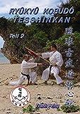 Ryûkyû Kobudô Tesshinkan - Teil 2: Waffenkampfkunst für Fortgeschrittene