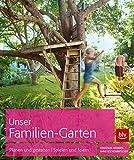 Unser Familien-Garten: Planen und gestalten - Spielen und feiern (BLV)