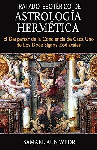 TRATADO ESOTÉRICO DE ASTROLOGÍA HERMÉTICA: El Despertar de la Conciencia de Cada Uno de Los Doce Signos Zodiacales por Samael Aun Weor