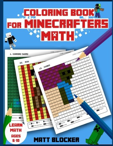 Coloring Book For Minecrafters: Math Coloring Book: Calculate and Color Squares: Volume 1 (Unofficial Minecraft Coloring Book)