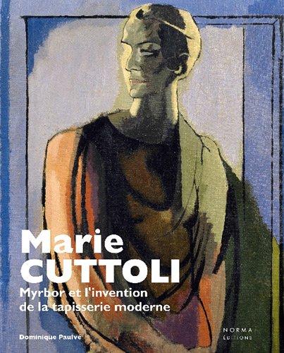 Marie Cuttoli : Myrbor et l'invention de la tapisserie moderne par Dominique Paulvé
