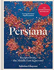 Persiana: Recipes from the Middle East & Beyond: The 1st book from the bestselling author of Sirocco, Feas