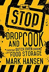 Stop, Drop, and Cook: Everday Dutch Oven Cooking with Food Storage (English Edition)