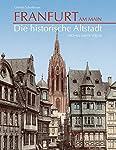 """Mit dem Wiederaufbau der sogenannten """"neuen"""" Altstadt zwischen Dom und Römer in Frankfurt werden die verloren gegangenen Bauten der einzigartigen historischen Altstadt zu einem aktuellen Thema. Denn bis zum Zweiten Weltkrieg war die Mainmetropole ein..."""