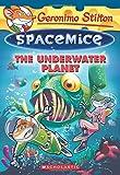 The Underwater Planet (Geronimo Stilton: Spacemice)