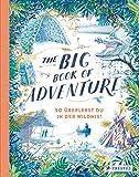 The Big Book of Adventure (dt.): So überlebst du in der Wildnis! - Teddy Keen