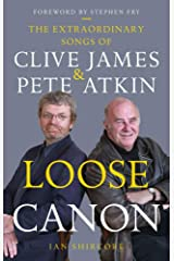 Loose Canon: The Extraordinary Songs of Clive James and Pete Atkin Kindle Edition