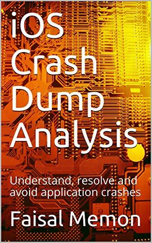 iOS Crash Dump Analysis: Understand, resolve and avoid application crashes (English Edition)