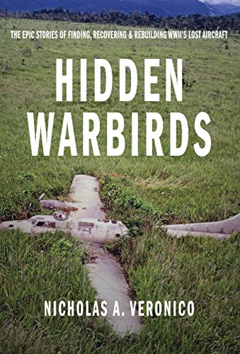 Hidden Warbirds: The Epic Stories of Finding, Recovering, and Rebuilding WWII's Lost Aircraft por Nicholas A. Veronico