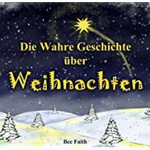 Die Wahre Geschichte über Weihnachten (Illustrierte Kinderbuch Bilderbuch 1)