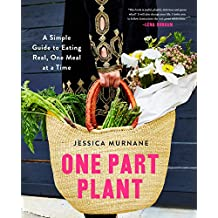 One Part Plant: A Simple Guide to Eating Real, One Meal at a Time