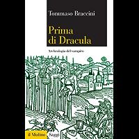 Prima di Dracula: Archeologia del vampiro (Saggi Vol. 761)