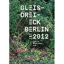 Gleisdreieck Berlin 2012: Kunst im öffentlichen Raum