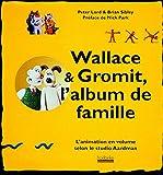 Wallace & Gromit, l'album de famille - L'animation en volume selon le studio Aardman