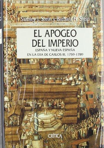 El apogeo del imperio: España y la nueva españa en la época de Carlos III, 1759-1789 (SERIE MAYOR II) por Stanley J. Stein