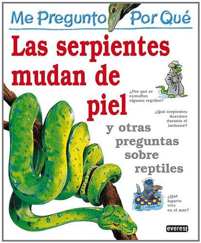Me pregunto por qué: Las serpientes mudan de piel y otras preguntas sobre reptiles por O'Neill  Amanda