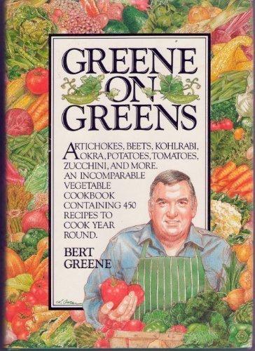 Greene on Greens: Artichokes, Beets, Kohlrabi, Okra, Potatoes, Tomatoes, Zucchini, and More. by Bert Greene (1984-04-02)
