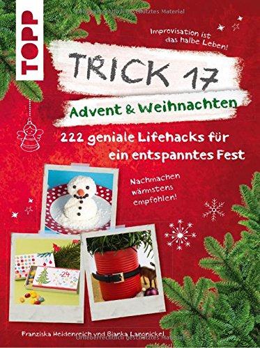 Download Google e-Books Trick 17 – Advent & Weihnachten: 222 geniale Lifehacks. Alltagsdinge zweckenfremden und sich das Leben leichter machen