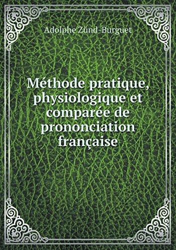 Méthode Pratique, Physiologique Et Comparée de Prononciation Française