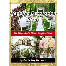 Wedding Decoration Ideas - Wedding Planning On A Budget, Cheap Wedding Decorating Ideas DIY Outdoor or Indoor Wedding Book (English Edition)