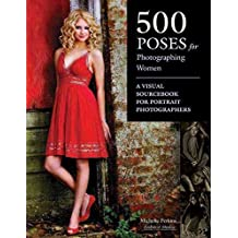 [(500 Poses for Photographing Women)] [By (author) Michelle Perkins] published on (April, 2009)