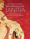 Das grosse Buch des Tantra: Sexuelle Geheimnisse und die Alchemie der Ekstase - Nik Douglas