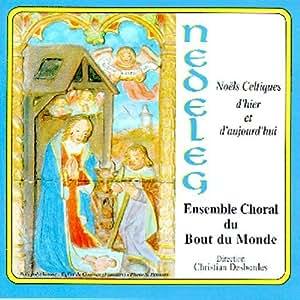 Nedeleg (Noels Celtiques D'hier Et by Bout Du Monde (Ensemble Choral