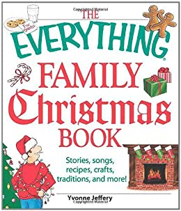 The Everything Family Christmas Book: Stories, Songs, Recipes, Crafts, Traditions, and More (Everything®) by [Jeffrey, Yvonne]