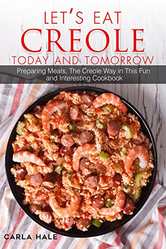 Let's Eat Creole Today and Tomorrow: Preparing Meals, The Creole Way in This Fun and Interesting Cookbook (English Edition) (English Bible Creole)