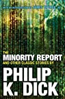 The Minority Report and Other Classic Stories By Philip K. Dick par Dick
