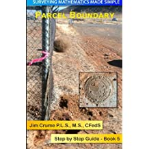 Parcel Boundary: Step by Step Guide: Volume 5 (Surveying Mathematics Made Simple)
