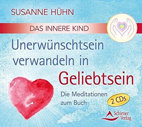 CD Das Innere Kind - Unerwünschtsein verwandeln in Geliebtsein: Die Meditationen zum Buch